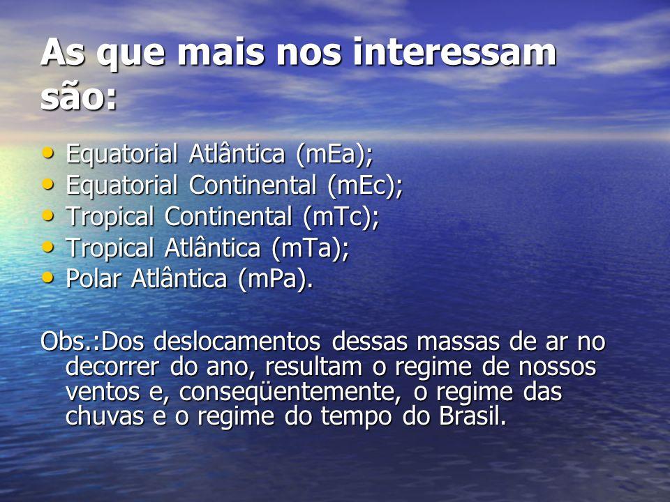 As que mais nos interessam são: Equatorial Atlântica (mEa); Equatorial Atlântica (mEa); Equatorial Continental (mEc); Equatorial Continental (mEc); Tr