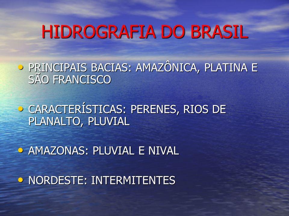 HIDROGRAFIA DO BRASIL PRINCIPAIS BACIAS: AMAZÔNICA, PLATINA E SÃO FRANCISCO PRINCIPAIS BACIAS: AMAZÔNICA, PLATINA E SÃO FRANCISCO CARACTERÍSTICAS: PER