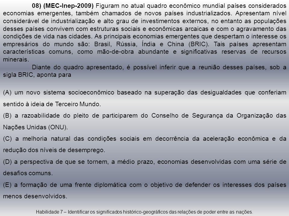 08) (MEC-Inep-2009) Figuram no atual quadro econômico mundial países considerados economias emergentes, também chamados de novos países industrializad