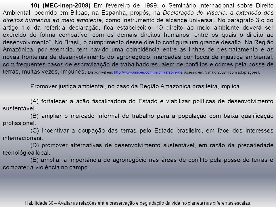 10) (MEC-Inep-2009) Em fevereiro de 1999, o Seminário Internacional sobre Direito Ambiental, ocorrido em Bilbao, na Espanha, propôs, na Declaração de