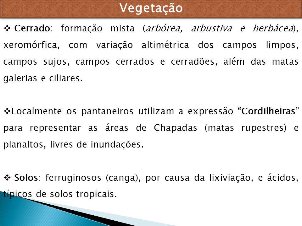 Vegetação Cerrado: formação mista (arbórea, arbustiva e herbácea), xeromórfica, com variação altimétrica dos campos limpos, campos sujos, campos cerra