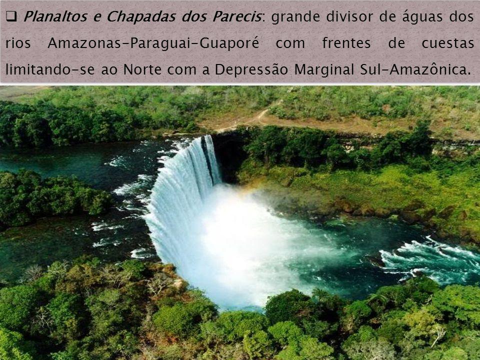 Planaltos e Chapadas dos Parecis: grande divisor de águas dos rios Amazonas-Paraguai-Guaporé com frentes de cuestas limitando-se ao Norte com a Depres