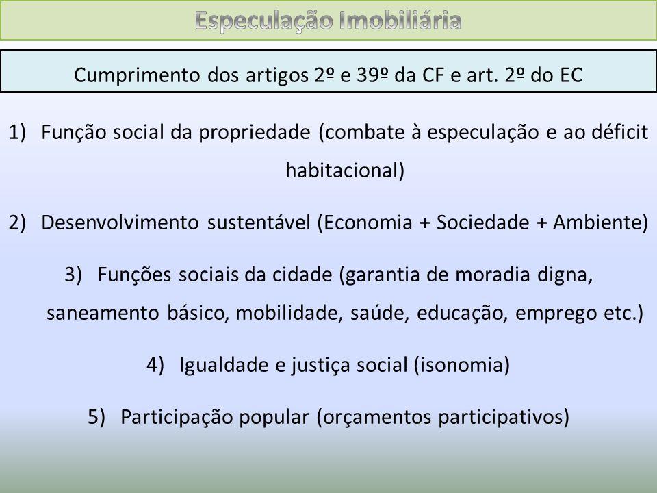 Cumprimento dos artigos 2º e 39º da CF e art. 2º do EC 1)Função social da propriedade (combate à especulação e ao déficit habitacional) 2)Desenvolvime
