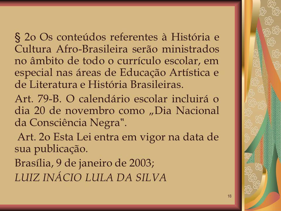 18 § 2o Os conteúdos referentes à História e Cultura Afro-Brasileira serão ministrados no âmbito de todo o currículo escolar, em especial nas áreas de