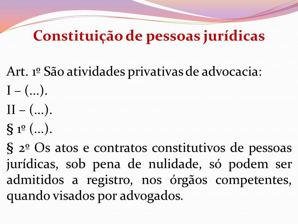Constituição de pessoas jurídicas Art. 1º São atividades privativas de advocacia: I – (...). II – (...). § 1º (...). § 2º Os atos e contratos constitu