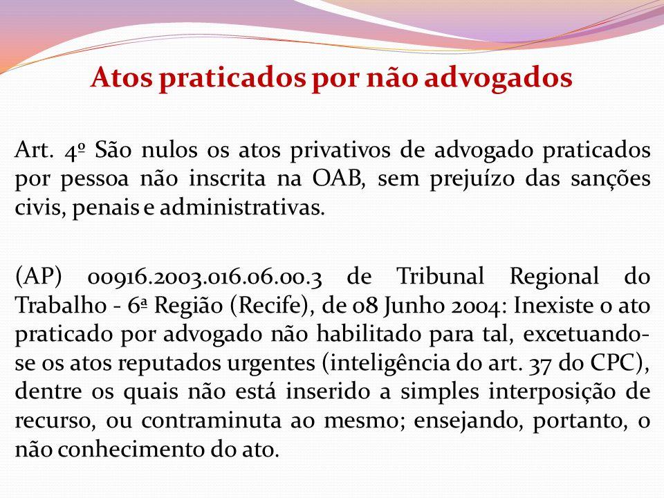Atos praticados por não advogados Art. 4º São nulos os atos privativos de advogado praticados por pessoa não inscrita na OAB, sem prejuízo das sanções