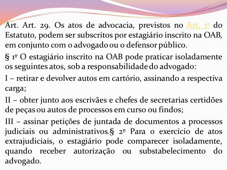 Art. Art. 29. Os atos de advocacia, previstos no Art. 1º do Estatuto, podem ser subscritos por estagiário inscrito na OAB, em conjunto com o advogado
