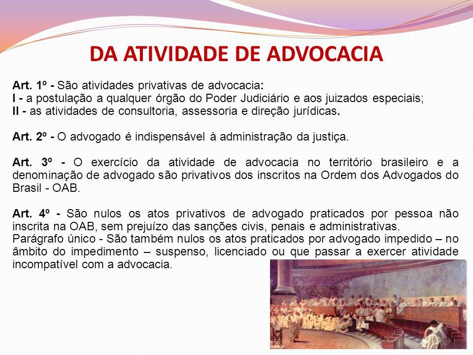 DA ATIVIDADE DE ADVOCACIA Art. 1º - São atividades privativas de advocacia: I - a postulação a qualquer órgão do Poder Judiciário e aos juizados espec