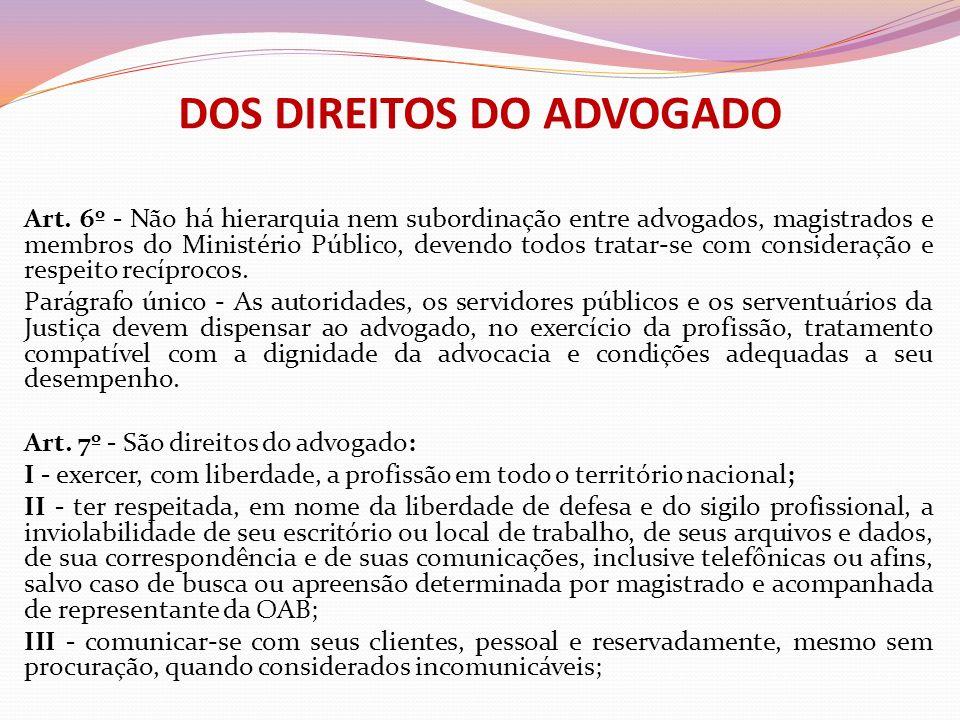 DOS DIREITOS DO ADVOGADO Art. 6º - Não há hierarquia nem subordinação entre advogados, magistrados e membros do Ministério Público, devendo todos trat