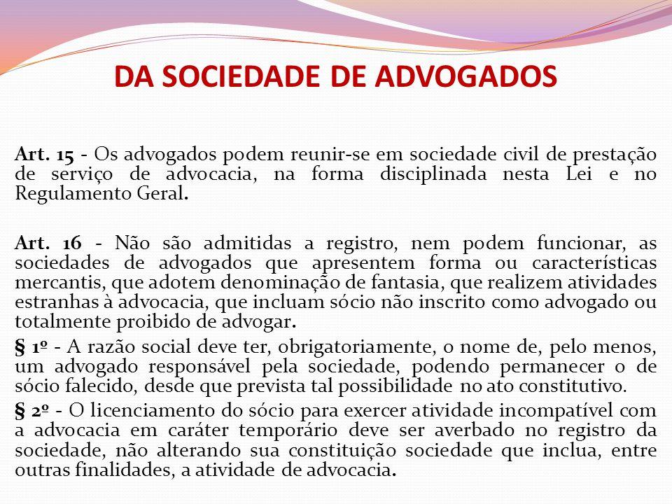 DA SOCIEDADE DE ADVOGADOS Art. 15 - Os advogados podem reunir-se em sociedade civil de prestação de serviço de advocacia, na forma disciplinada nesta