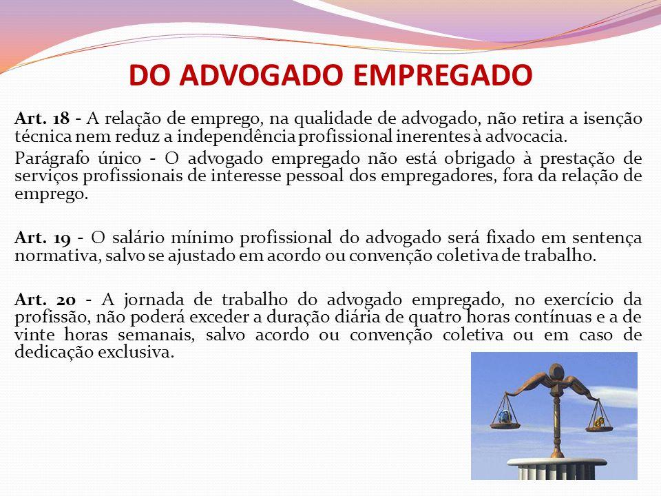 DO ADVOGADO EMPREGADO Art. 18 - A relação de emprego, na qualidade de advogado, não retira a isenção técnica nem reduz a independência profissional in