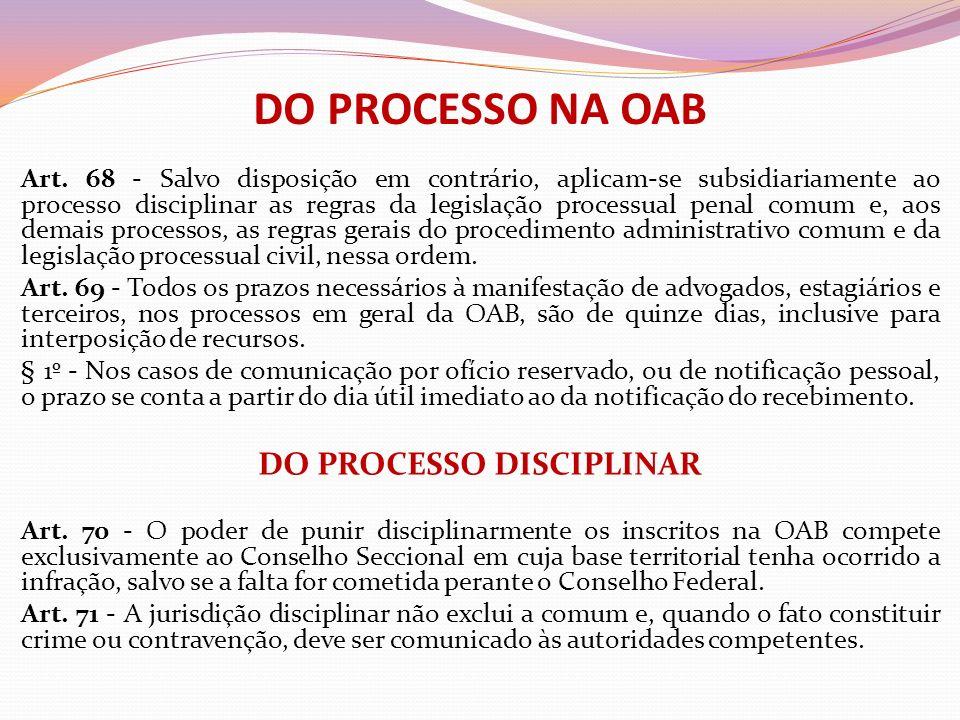 DO PROCESSO NA OAB Art. 68 - Salvo disposição em contrário, aplicam-se subsidiariamente ao processo disciplinar as regras da legislação processual pen