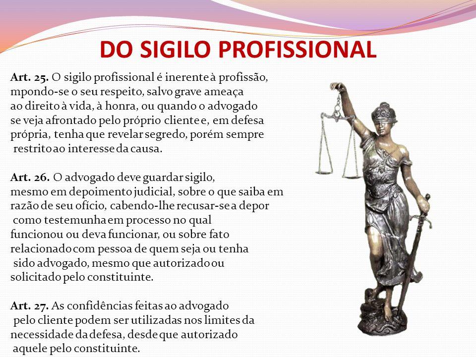 DO SIGILO PROFISSIONAL Art. 25. O sigilo profissional é inerente à profissão, mpondo-se o seu respeito, salvo grave ameaça ao direito à vida, à honra,