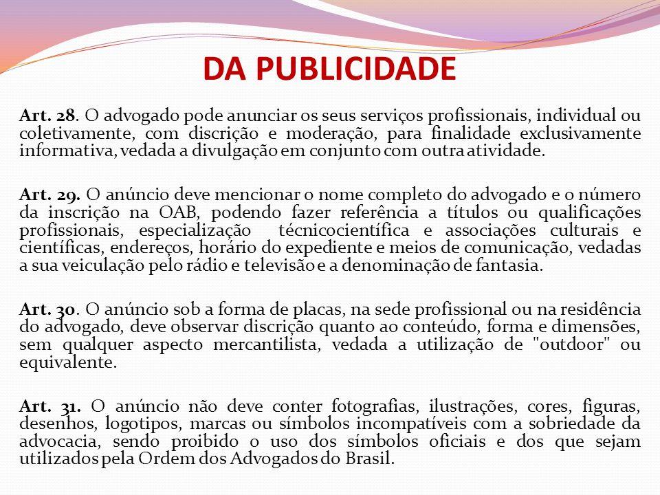 DA PUBLICIDADE Art. 28. O advogado pode anunciar os seus serviços profissionais, individual ou coletivamente, com discrição e moderação, para finalida