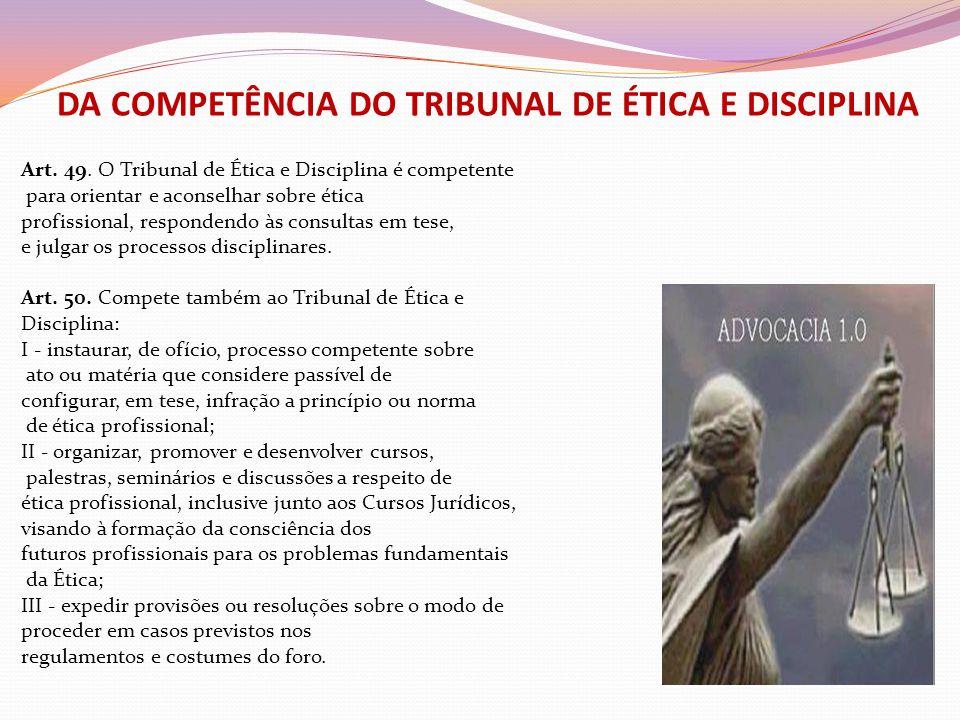 DA COMPETÊNCIA DO TRIBUNAL DE ÉTICA E DISCIPLINA Art. 49. O Tribunal de Ética e Disciplina é competente para orientar e aconselhar sobre ética profiss