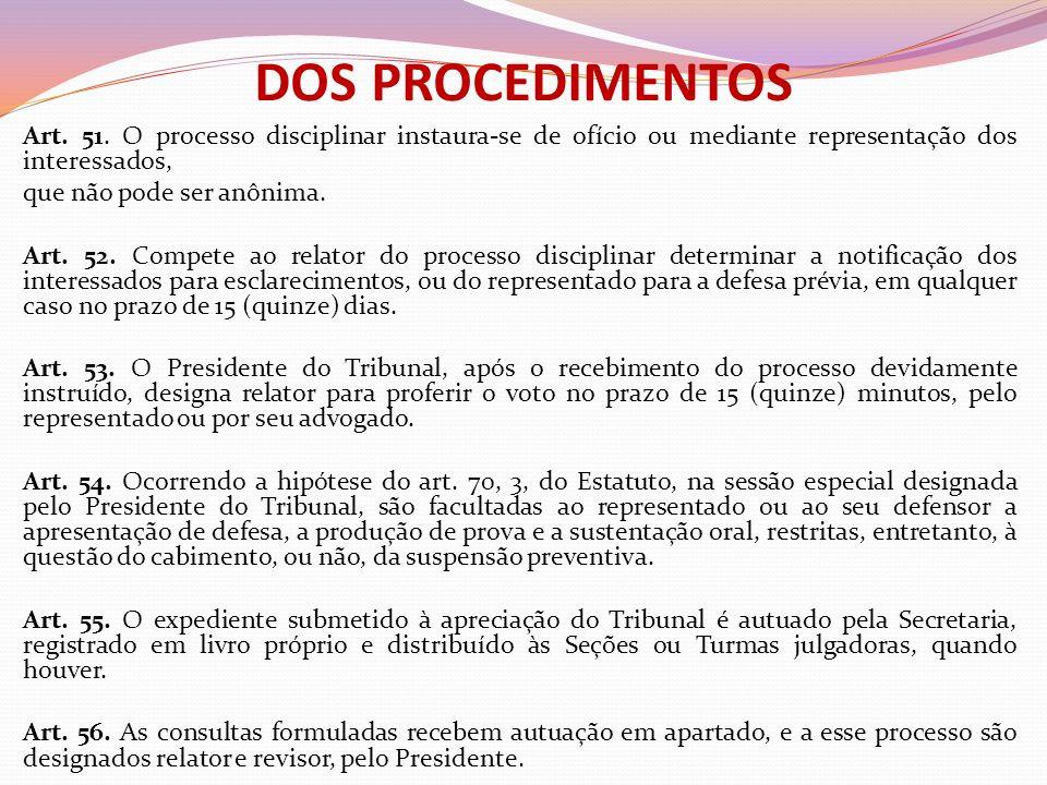 DOS PROCEDIMENTOS Art. 51. O processo disciplinar instaura-se de ofício ou mediante representação dos interessados, que não pode ser anônima. Art. 52.