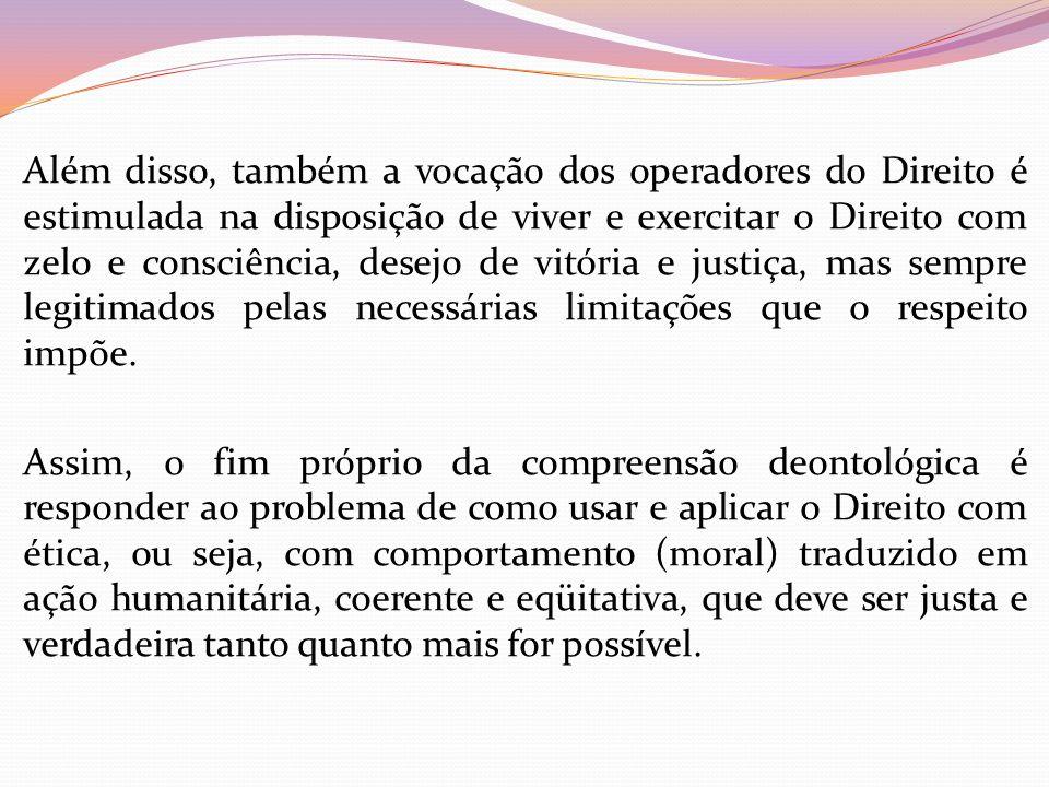 Além disso, também a vocação dos operadores do Direito é estimulada na disposição de viver e exercitar o Direito com zelo e consciência, desejo de vit
