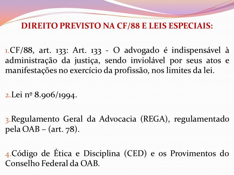 DIREITO PREVISTO NA CF/88 E LEIS ESPECIAIS: 1. CF/88, art. 133: Art. 133 - O advogado é indispensável à administração da justiça, sendo inviolável por