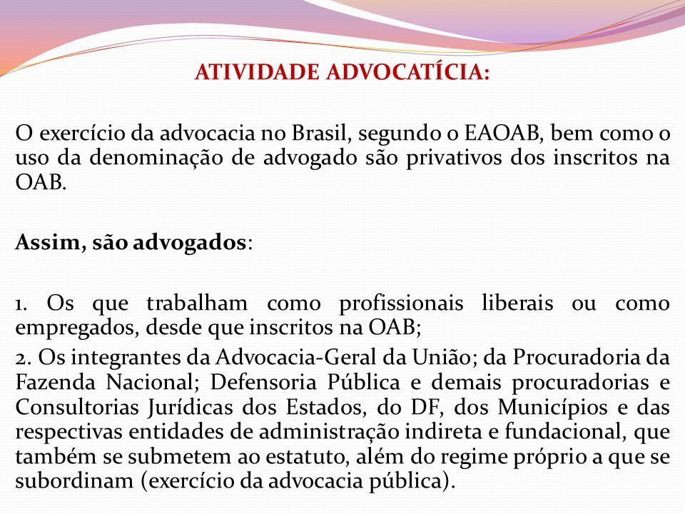 ATIVIDADE ADVOCATÍCIA: O exercício da advocacia no Brasil, segundo o EAOAB, bem como o uso da denominação de advogado são privativos dos inscritos na