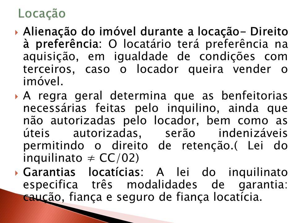 Alienação do imóvel durante a locação- Direito à preferência: O locatário terá preferência na aquisição, em igualdade de condições com terceiros, caso o locador queira vender o imóvel.