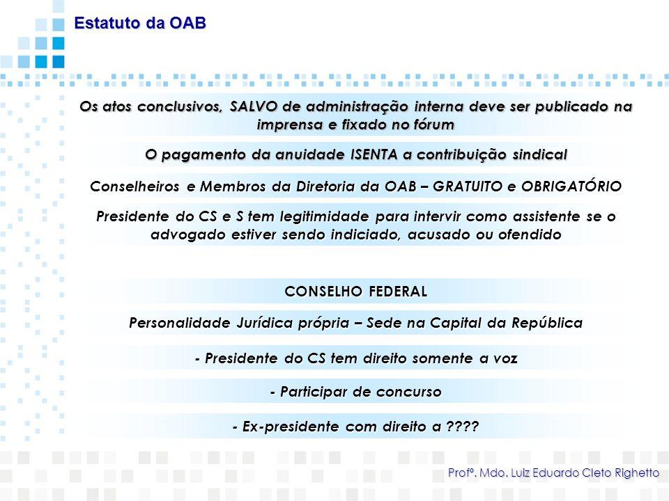 Os atos conclusivos, SALVO de administração interna deve ser publicado na imprensa e fixado no fórum Conselheiros e Membros da Diretoria da OAB – GRAT