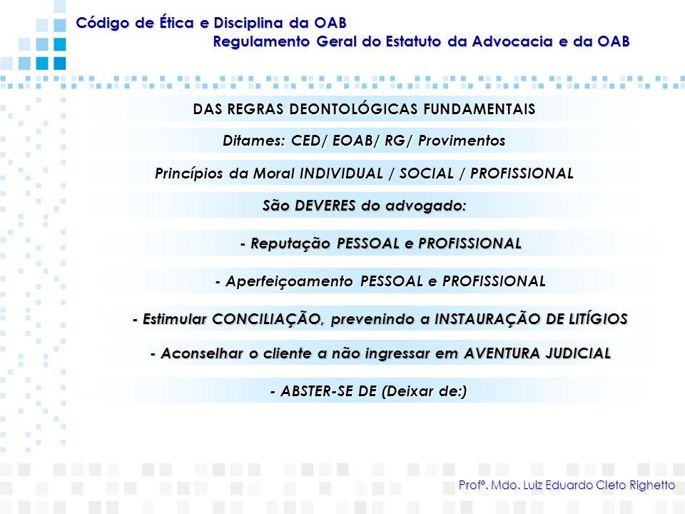 DAS REGRAS DEONTOLÓGICAS FUNDAMENTAIS Ditames: CED/ EOAB/ RG/ Provimentos Código de Ética e Disciplina da OAB Regulamento Geral do Estatuto da Advocac