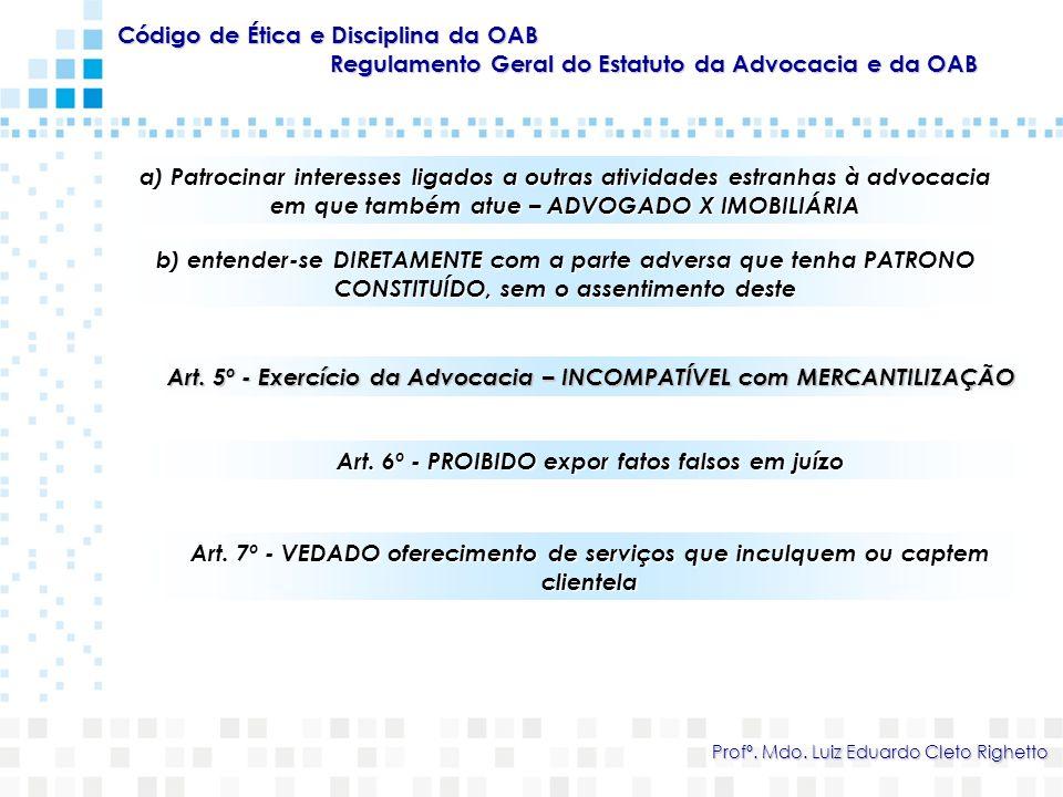 a) Patrocinar interesses ligados a outras atividades estranhas à advocacia em que também atue – ADVOGADO X IMOBILIÁRIA Código de Ética e Disciplina da