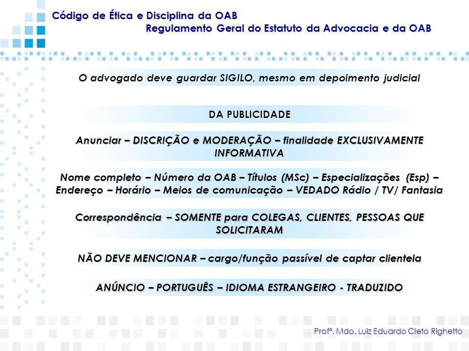 Código de Ética e Disciplina da OAB Regulamento Geral do Estatuto da Advocacia e da OAB Profº. Mdo. Luiz Eduardo Cleto Righetto O advogado deve guarda