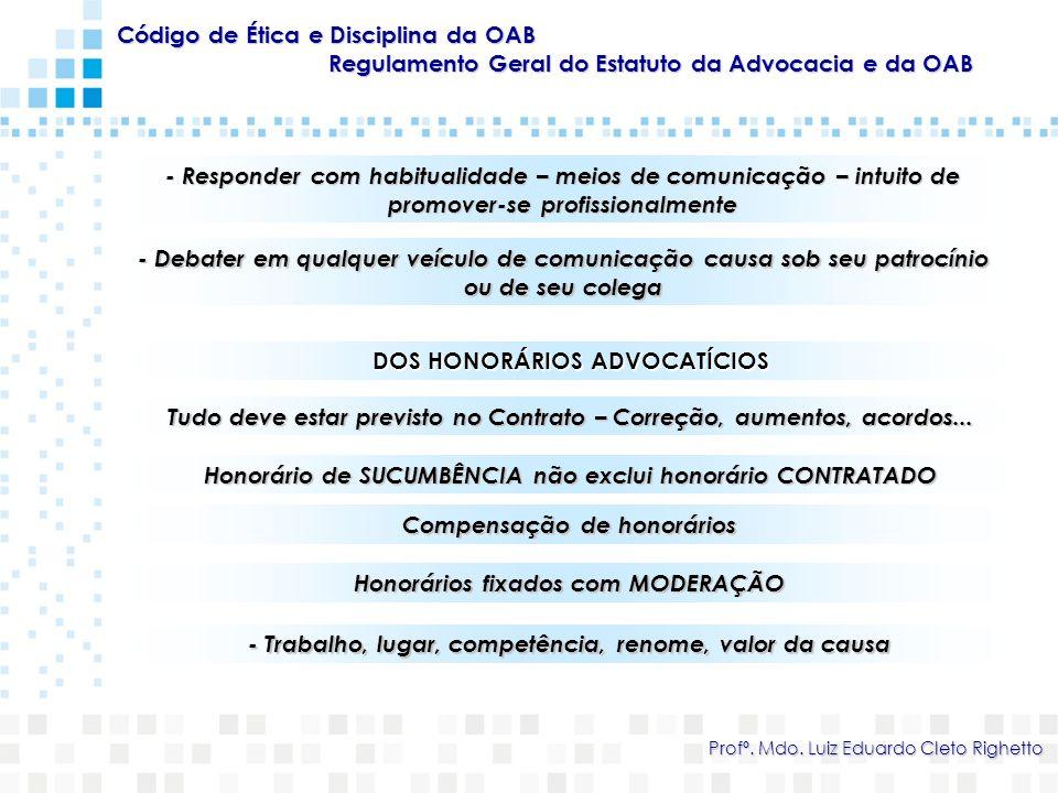Código de Ética e Disciplina da OAB Regulamento Geral do Estatuto da Advocacia e da OAB Profº. Mdo. Luiz Eduardo Cleto Righetto - Responder com habitu