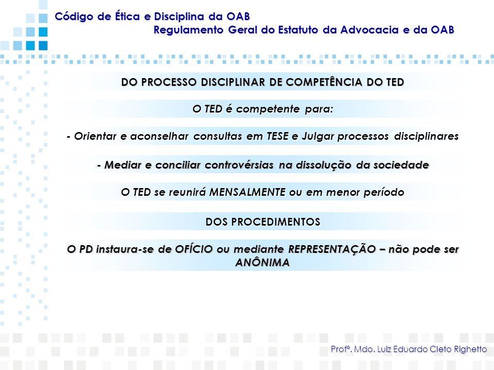 Código de Ética e Disciplina da OAB Regulamento Geral do Estatuto da Advocacia e da OAB Profº. Mdo. Luiz Eduardo Cleto Righetto DO PROCESSO DISCIPLINA