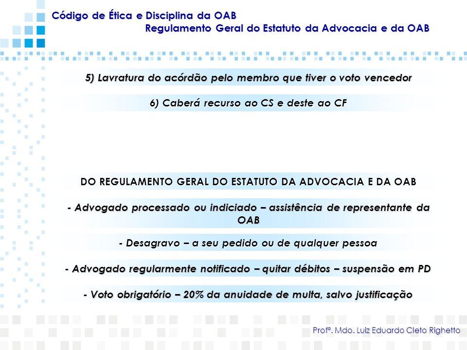 Código de Ética e Disciplina da OAB Regulamento Geral do Estatuto da Advocacia e da OAB Profº. Mdo. Luiz Eduardo Cleto Righetto 5) Lavratura do acórdã