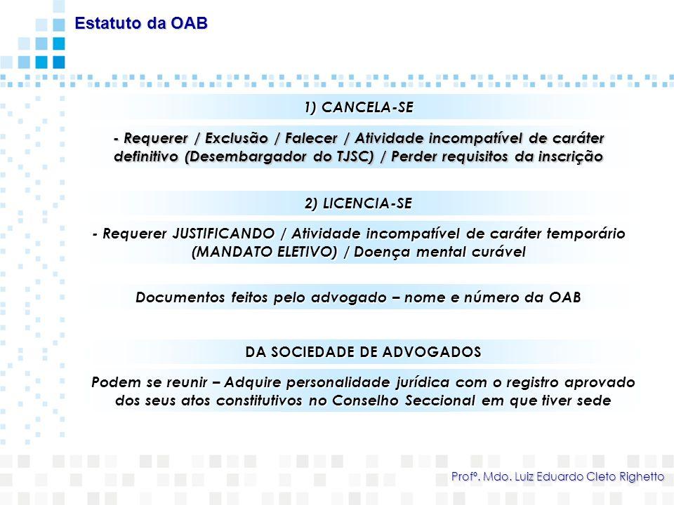 1) CANCELA-SE - Requerer / Exclusão / Falecer / Atividade incompatível de caráter definitivo (Desembargador do TJSC) / Perder requisitos da inscrição
