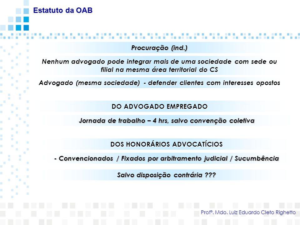 Procuração (ind.) Estatuto da OAB Profº. Mdo. Luiz Eduardo Cleto Righetto Nenhum advogado pode integrar mais de uma sociedade com sede ou filial na me