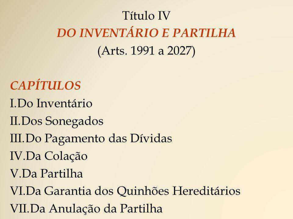 Título IV DO INVENTÁRIO E PARTILHA (Arts.