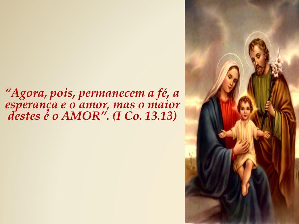 Agora, pois, permanecem a fé, a esperança e o amor, mas o maior destes é o AMOR. (I Co. 13.13)