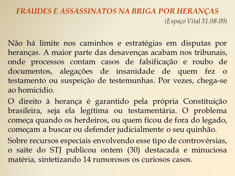 FRAUDES E ASSASSINATOS NA BRIGA POR HERANÇAS (Espaço Vital 31.08.09) Não há limite nos caminhos e estratégias em disputas por heranças.