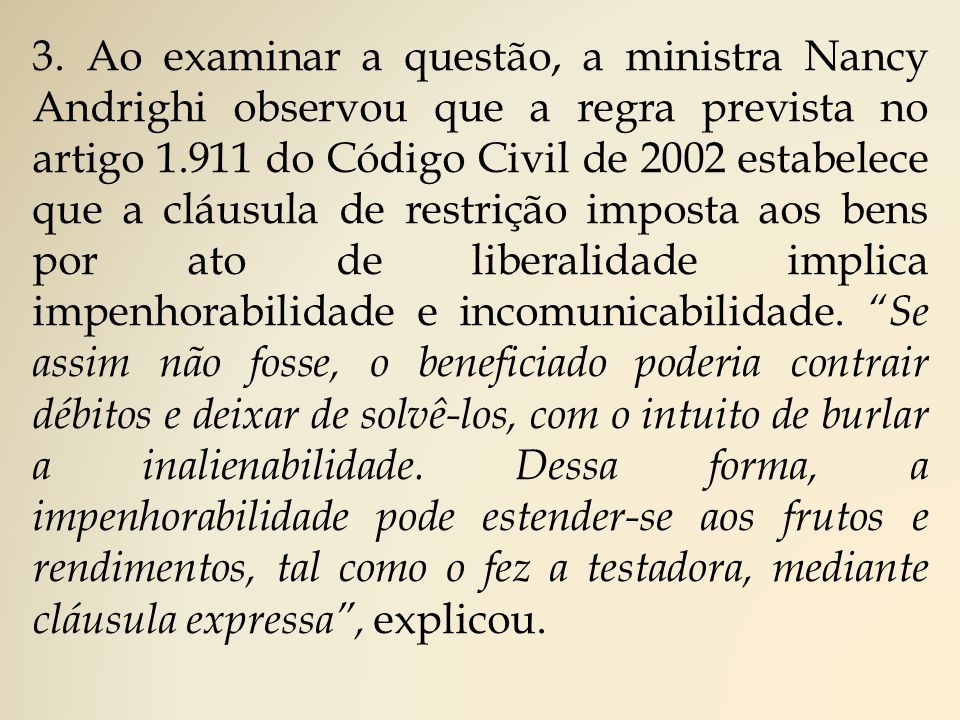 3. Ao examinar a questão, a ministra Nancy Andrighi observou que a regra prevista no artigo 1.911 do Código Civil de 2002 estabelece que a cláusula de