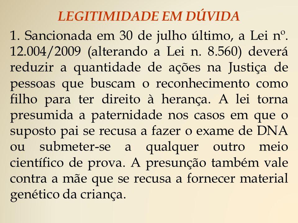 LEGITIMIDADE EM DÚVIDA 1.Sancionada em 30 de julho último, a Lei nº.