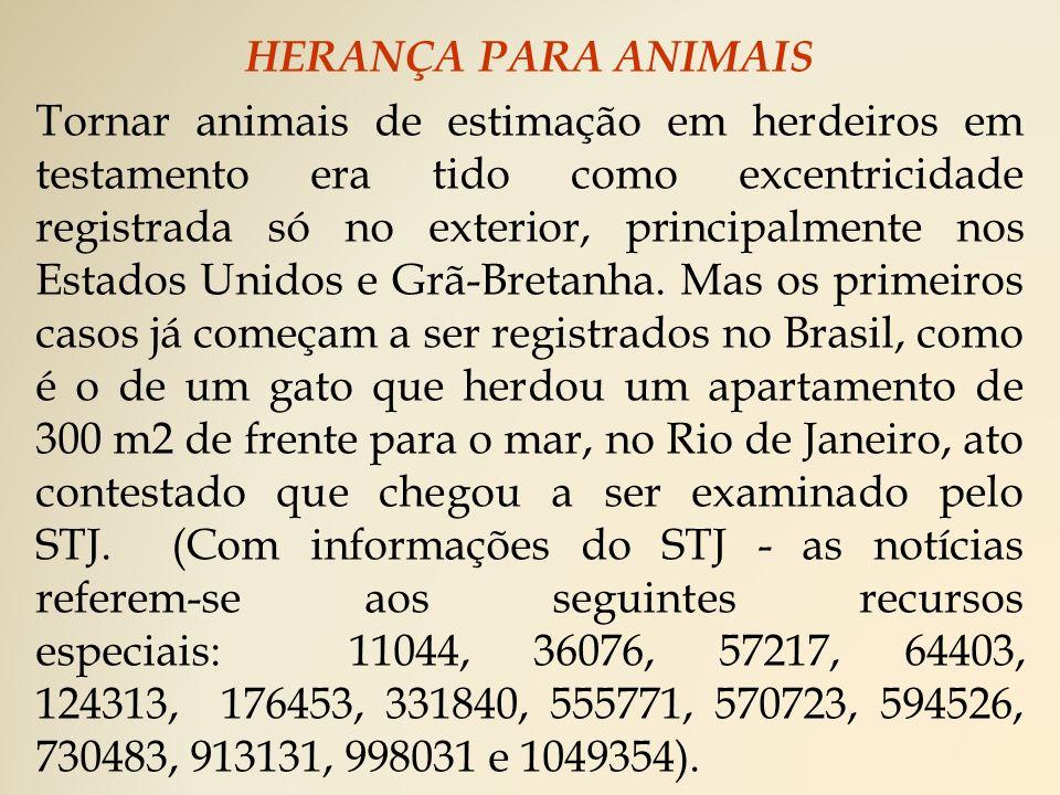 HERANÇA PARA ANIMAIS Tornar animais de estimação em herdeiros em testamento era tido como excentricidade registrada só no exterior, principalmente nos Estados Unidos e Grã-Bretanha.