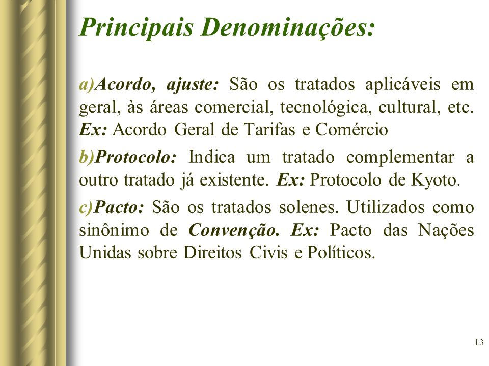 13 Principais Denominações: a)Acordo, ajuste: São os tratados aplicáveis em geral, às áreas comercial, tecnológica, cultural, etc.
