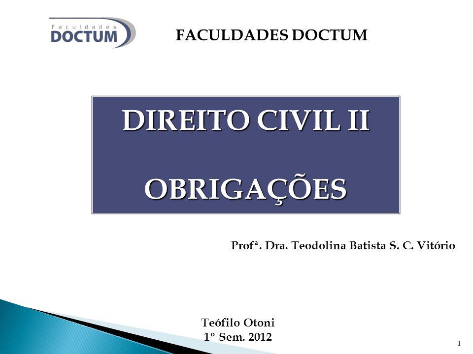 1 Profª. Dra. Teodolina Batista S. C. Vitório Teófilo Otoni 1º Sem. 2012 FACULDADES DOCTUM DIREITO CIVIL II OBRIGAÇÕES