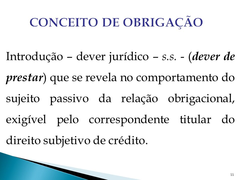 Introdução – dever jurídico – s.s. - ( dever de prestar ) que se revela no comportamento do sujeito passivo da relação obrigacional, exigível pelo cor