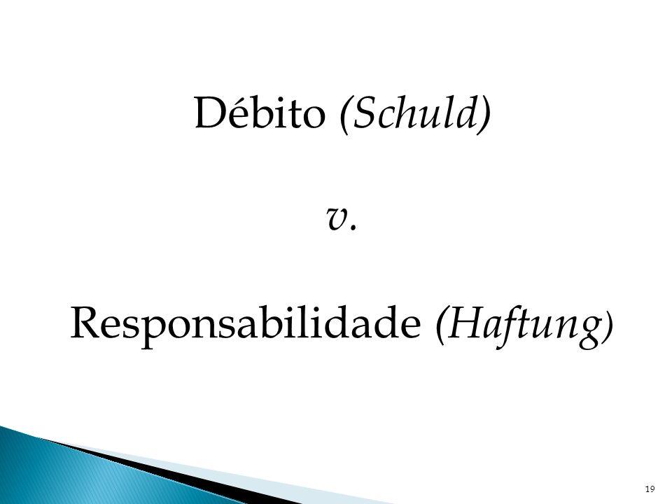 19 Débito (Schuld) v. Responsabilidade (Haftung )