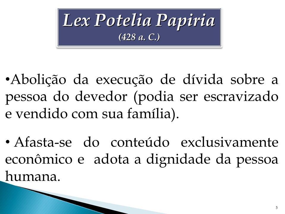 5 Lex Potelia Papiria (428 a. C.) Lex Potelia Papiria (428 a. C.) Abolição da execução de dívida sobre a pessoa do devedor (podia ser escravizado e ve