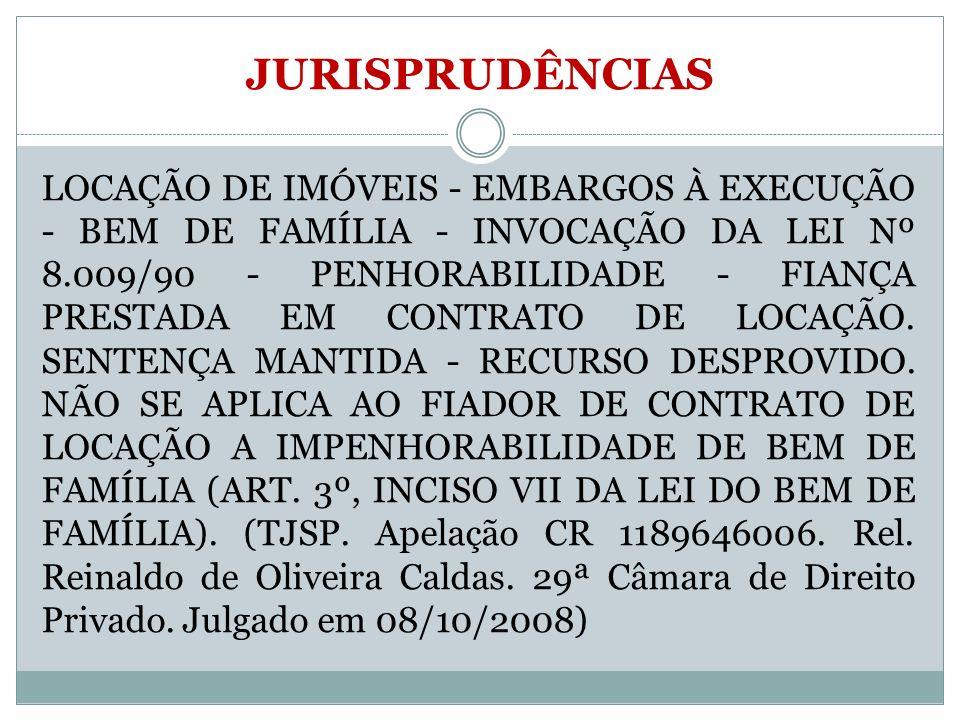 JURISPRUDÊNCIAS LOCAÇÃO DE IMÓVEIS - EMBARGOS À EXECUÇÃO - BEM DE FAMÍLIA - INVOCAÇÃO DA LEI Nº 8.009/90 - PENHORABILIDADE - FIANÇA PRESTADA EM CONTRA