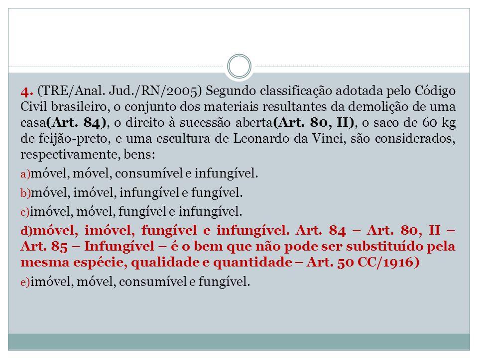 4. (TRE/Anal. Jud./RN/2005) Segundo classificação adotada pelo Código Civil brasileiro, o conjunto dos materiais resultantes da demolição de uma casa(