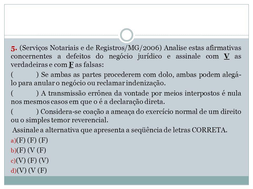 5. (Serviços Notariais e de Registros/MG/2006) Analise estas afirmativas concernentes a defeitos do negócio jurídico e assinale com V as verdadeiras e