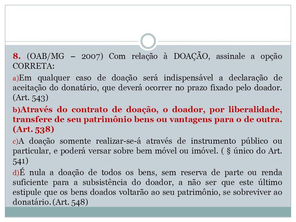 8. (OAB/MG – 2007) Com relação à DOAÇÃO, assinale a opção CORRETA: a) Em qualquer caso de doação será indispensável a declaração de aceitação do donat
