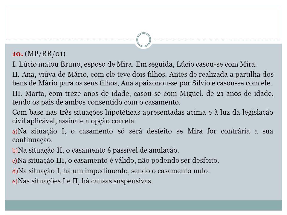 10. (MP/RR/01) I. Lúcio matou Bruno, esposo de Mira. Em seguida, Lúcio casou-se com Mira. II. Ana, viúva de Mário, com ele teve dois filhos. Antes de