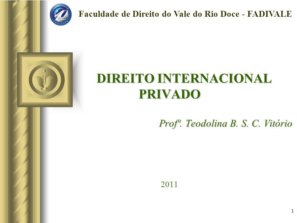 1 DIREITO INTERNACIONAL PRIVADO Profª. Teodolina B. S. C. Vitório DIREITO INTERNACIONAL PRIVADO Profª. Teodolina B. S. C. Vitório 2011 Faculdade de Di